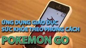 Ứng dụng giáo dục sức khỏe theo phong cách Pokemon Go