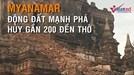 Myanmar: Động đất kinh hoàng phá huy gần 200 ngôi chùa nghìn năm tuổi