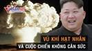 Mạnh miệng chuyện hạt nhân nhưng Kim Jong Un cần biết điều này?