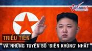 Những tuyên bố 'điên khùng' nhất - 'Đặc sản' gắn mác Triều Tiên