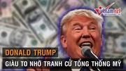 Donald Trump 'giàu to' nhờ tranh cử Tổng thống Mỹ