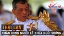 Chân dung vị Thái tử '3 đời vợ' kế thừa ngôi vương ở Thái Lan