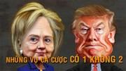 Cá cược độc nhất vô nhị xung quanh Hillary Clinton và Donald Trump