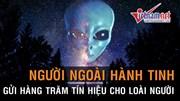 Người ngoài hành tinh gửi hàng trăm tín hiệu để liên lạc với loài người?