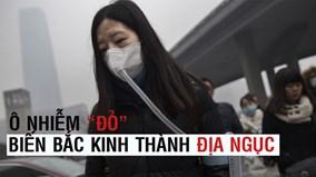 """Ô nhiễm """"đỏ"""" biến Bắc Kinh thành địa ngục"""