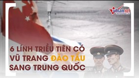 6 lính Triều Tiên có vũ trang đào tẩu sang Trung Quốc