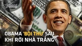 Rời Nhà Trắng, vợ chồng ông Obama vẫn kiếm hàng nghìn tỉ đồng