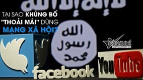 Tại sao khủng bố 'thoải mái' dùng mạng xã hội của Mỹ như 'của chùa'?