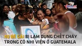 40 bé gái chết cháy ở Guatemala là nạn nhân của lạm dụng tình dục