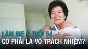 Sinh đôi ở tuổi 64, người mẹ bị cáo buộc vô trách nhiệm