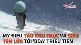 Mỹ điều tàu khu trục và siêu tên lửa tới Hàn Quốc 'dọa' Triều Tiên