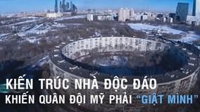 Kiến trúc nhà độc đáo của Nga, Trung Quốc khiến Mỹ phải 'giật mình'