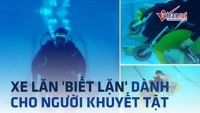 Độc đáo xe lăn 'biết lặn' dành cho người khuyết tật
