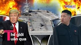 Thế giới 7 ngày: Sau Syria, Mỹ - Triều đứng trước bờ vực chiến tranh?