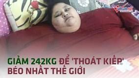 Người phụ nữ giảm 242kg để 'thoát kiếp' béo nhất thế giới
