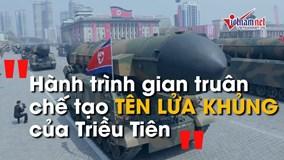 Hành trình chế tạo tên lửa hạt nhân của Triều Tiên