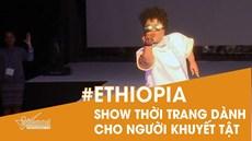 Khám phá show thời trang của những người mẫu 'đặc biệt' ở Ethiopia