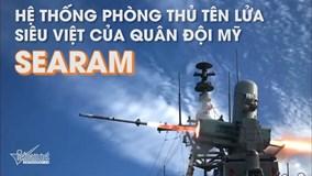 Khám phá hệ thống phòng thủ tên lửa siêu việt SeaRAM của Mỹ