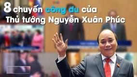 Những chuyến công du của Thủ tướng Nguyễn Xuân Phúc