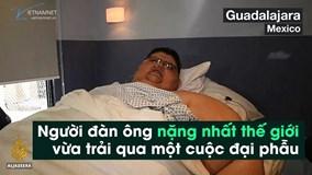 Người đàn ông nặng nhất thế giới phẫu thuật liên tục để giảm cân