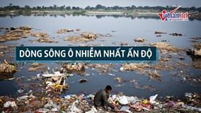 Dòng sông linh thiêng của Ấn Độ đang 'hấp hối' vì ô nhiễm