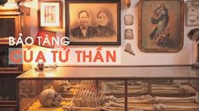Bảo tàng cái chết - nơi đem đến cái nhìn khác về thế giới bên kia