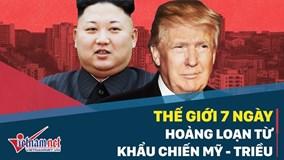 Thế giới 7 ngày: Hoảng loạn từ khẩu chiến Mỹ - Triều