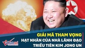 Giải mã tham vọng hạt nhân của nhà lãnh đạo Kim Jong Un