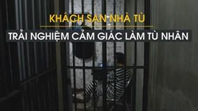 Trải nghiệm cảm giác 'bóc lịch' sau song sắt trong khách sạn nhà tù