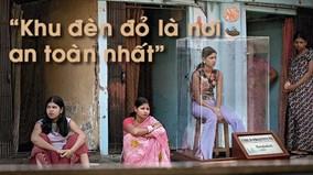 Số phận những cô gái sinh ra trong khu đèn đỏ nổi tiếng nhất Mumbai