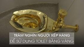 Trăm nghìn người xếp hàng để sử dụng toilet bằng vàng