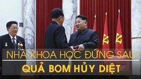 Chân dung nhà khoa học đứng sau những quả bom hủy diệt của Triều Tiên