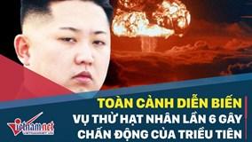 Toàn cảnh vụ thử bom nhiệt hạch gây chấn động của Triều Tiên