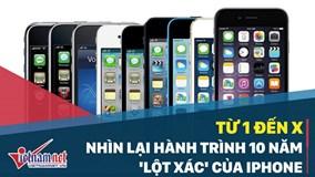 Từ 1 đến X: Nhìn lại hành trình 10 năm 'lột xác' của iPhone