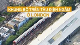 Toàn cảnh khủng bố trên tàu điện ngầm gây náo loạn London