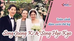 Toàn cảnh đám cưới thế kỷ của cặp đôi Song Joong Ki và Song Hye Kyo