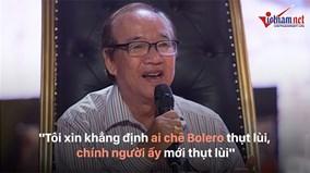Nhạc sỹ gạo cội Hàn Châu nói gì trước làn sóng tranh cãi Bolero vừa qua?
