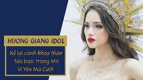 Hương Giang idol chia sẻ về cảnh khỏa thân táo bạo trong MV Vì yêu mà cưới