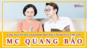 Lặng người với talkshow mới đầy ý nghĩa của MC Quang Bảo