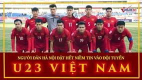 Những lời chúc chiến thắng gửi đội tuyển U23 Việt Nam