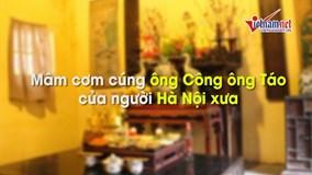Mâm cỗ tiễn ông Công, ông Táo của người Hà Nội xưa có gì?