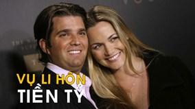 Con dâu trưởng của TT Trump được chia bao nhiêu tài sản trong vụ li hôn?