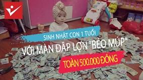 """Mừng sinh nhật con 1 tuổi với màn đập lợn """"béo múp"""" toàn 500.000 đồng"""