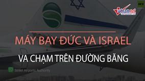 Máy bay Đức và Israel va chạm trên đường băng