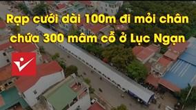 Rạp cưới dài 100m đi mỏi chân, chứa 300 mâm cỗ ở Lục Ngạn