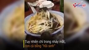 Cá bị hấp chín vẫn nhảy vọt khỏi đĩa khiến khách hoảng sợ