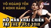 Võ Hoàng Yến và Minh Hằng 'khai chiến' tại The Face 2018