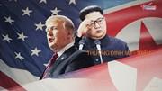 Thế giới 7 ngày: Thượng đỉnh Mỹ - Triều 'nóng' lên từng ngày