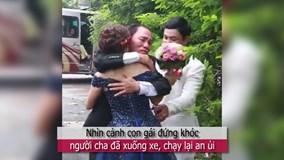 Xe nhà gái lăn bánh ra về, cô dâu khóc nức nở khiến người xem rơi nước mắt