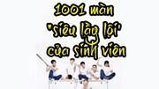 """Cười bể bụng: 1001 màn """"siêu lầy lội' của sinh viên"""